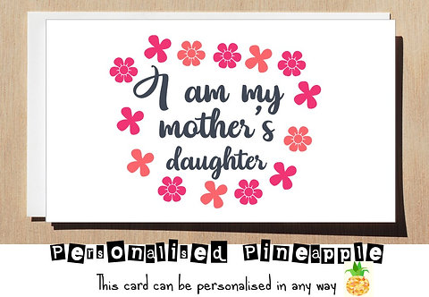 MOTHER'S DAY / BIRTHDAY CARD - I AM MY MOTHER'S DAUGHTER
