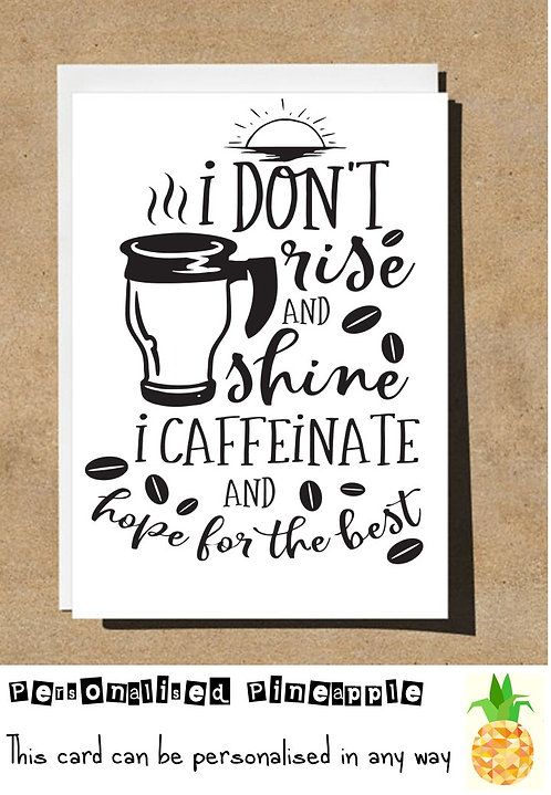 FATHERS DAY / BIRTHDAY CARD - I DONT RISE & SHINE I CAFFEINATE AND HOPE FOR BEST