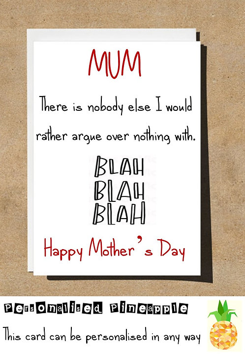 MOTHERS DAY / BIRTHDAY CARD - NOBODY I WOULD RATHER ARGUE OVER NOTHING WITH BLAH