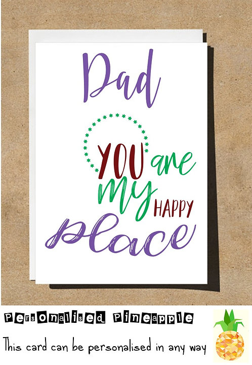 FATHERS DAY / BIRTHDAY CARD - DAD YOU ARE MY HAPPY PLACE
