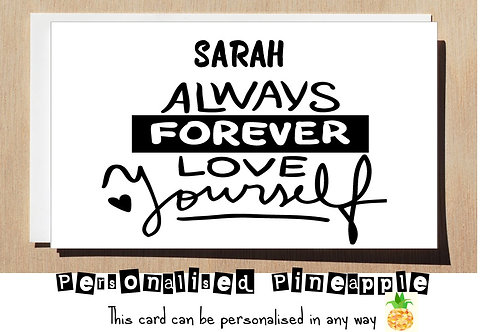 ALWAYS FOREVER LOVE YOURSELF - VALENTINES DAY/ MENTAL HEALTH CARD - PERSONALISED