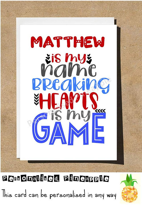 BREAKING HEARTS IS MY GAME - VALENTINES DAY /LOVE CARD - PERSONALISED