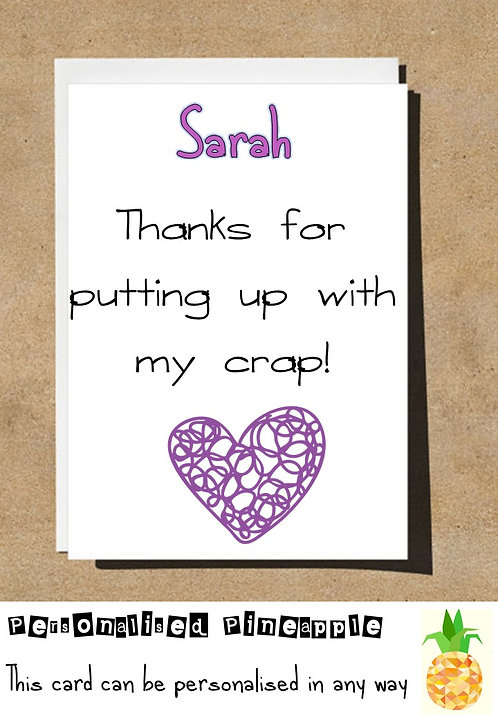 THANKS FOR PUTTING UP WITH MY CRAP VALENTINES DAY / LOVE CARD - PERSONALISED
