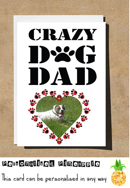 FATHERS DAY / BIRTHDAY CARD - CRAZY DOG DAD - PERSONALISED OWN PHOTO
