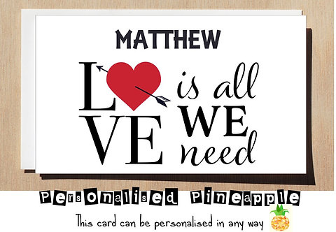 LOVE IS ALL WE NEED VALENTINES DAY / ANNIVERSARY CARD - HEART PERSONALISED