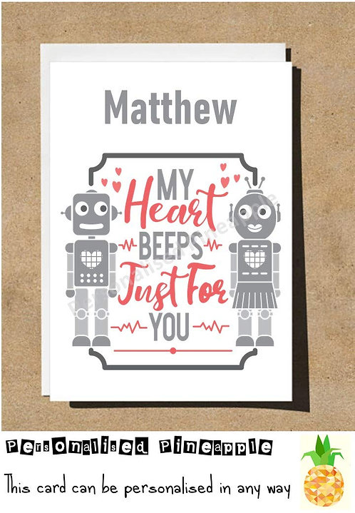 MY HEART BEEPS JUST FOR YOU - ROBOT - VALENTINES DAY / LOVE CARD - PERSONALISED