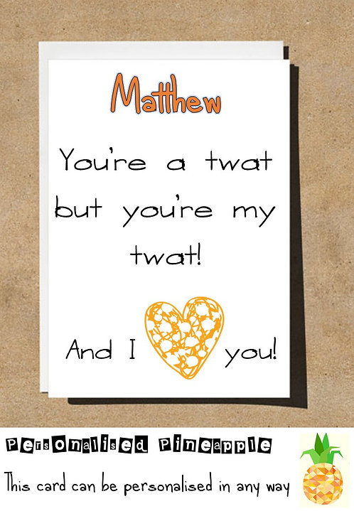 VALENTINES DAY / LOVE CARD - YOU'RE A TWAT BUT YOU'RE MY TWAT - PERSONALISED