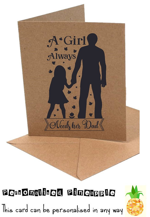 FATHERS DAY CARD - A GIRL ALWAYS NEEDS HER DAD