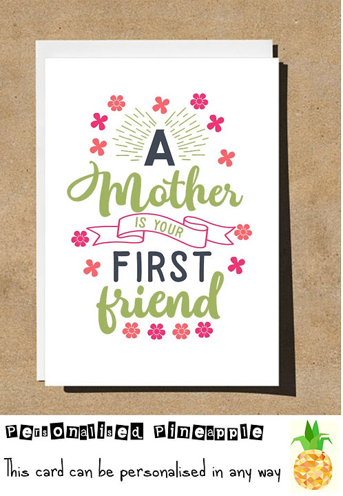 MOTHER'S DAY / BIRTHDAY CARD - A MOTHER IS YOUR FIRST FRIEND