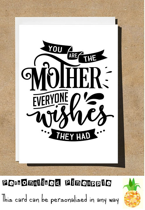 MOTHER'S DAY / BIRTHDAY CARD - YOU ARE THE MOTHER EVERYONE WISHES THEY HAD
