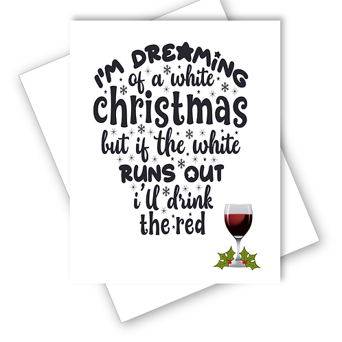 WINE CHRISTMAS CARD DREAMING OF A WHITE CHRISTMAS BUT I'LL DRINK RED - CAN BE PE