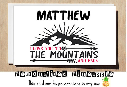 LOVE YOU TO THE MOUNTAINS AND BACK - VALENTINES DAY / LOVE CARD - PERSONALISED