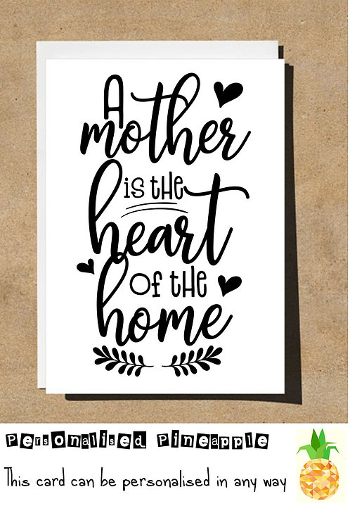 MOTHER'S DAY / BIRTHDAY CARD - A MOTHER IS THE HEART OF THE HOME