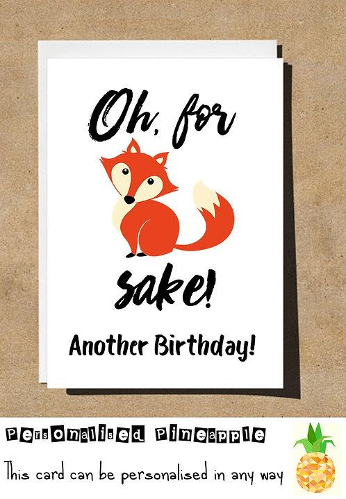 "FOR FOX ""FUCKS"" SAKE BIRTHDAY CARD"