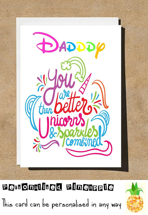 FATHERS DAY / BIRTHDAY CARD YOU ARE BETTER THAN UNICORNS & SPARKLES COMBINED
