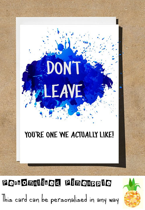 DONT LEAVE YOU'RE ONE WE ACTUALLY LIKE LEAVING CARD