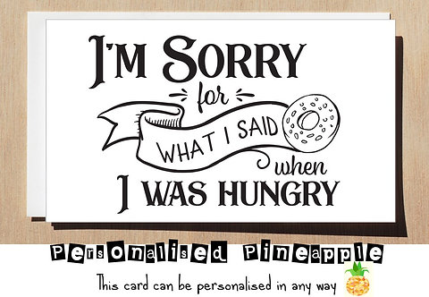 SORRY FOR WHAT I SAID WHEN I WAS HUNGRY CARD