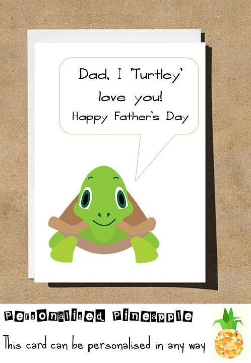 HAPPY FATHERS DAY CARD - DAD I TURTLEY LOVE YOU
