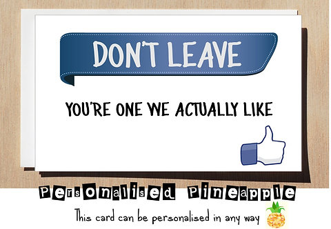 DON'T LEAVE YOU'RE ONE WE ACTUALLY LIKE LEAVING CARD