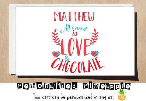 ALL I NEED IS LOVE & CHOCOLATE VALENTINES DAY CARD - PERSONALISED