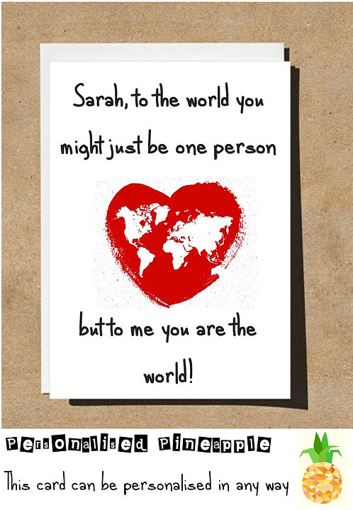 TO ME YOU ARE THE WORLD - VALENTINES DAY / LOVE CARD - PERSONALISED