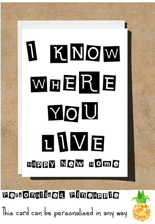 I KNOW WHERE YOU LIVE CONGRATULATIONS NEW HOME CARD