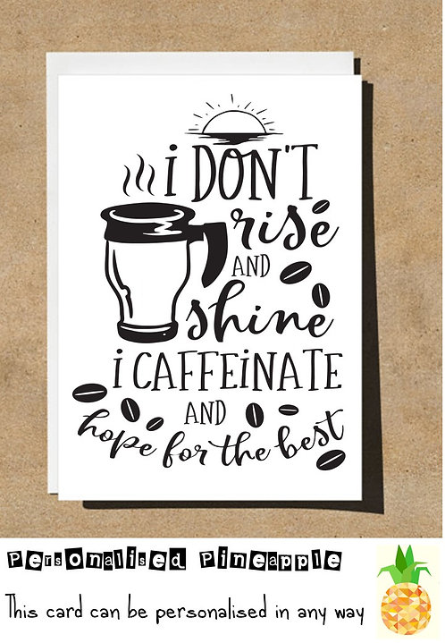MOTHERS DAY CARD - I DONT RISE & SHINE I CAFFEINATE AND HOPE FOR THE BEST