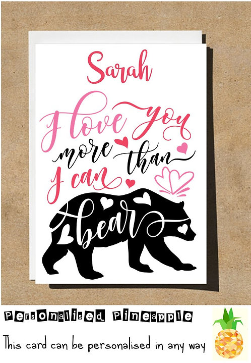 I LOVE YOU MORE THAN I CAN BEAR - VALENTINES DAY / LOVE CARD - PERSONALISED