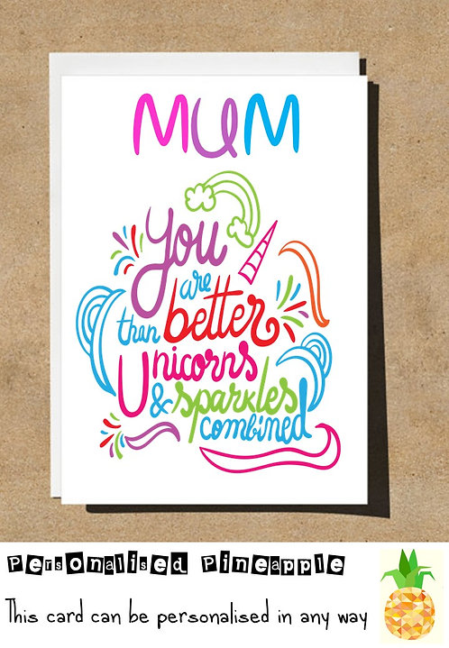 MOTHERS DAY / BIRTHDAY CARD MUM YOU ARE BETTER THAN UNICORNS & SPARKLES COMBINED