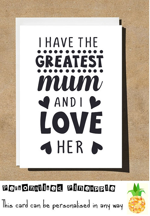 MOTHERS DAY / BIRTHDAY CARD - I HAVE THE GREATEST MUM AND I LOVE HER