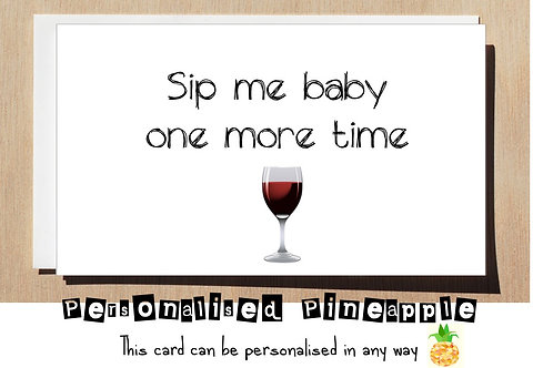 SIP ME BABY ONE MORE TIME GREETING CARD