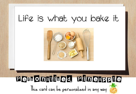 LIFE IS WHAT YOU BAKE IT GREETING CARD