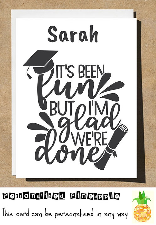 GRADUATION CARD - BEEN FUN BUT GLAD WE'RE DONE