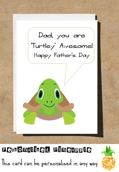 HAPPY FATHERS DAY CARD - DAD YOU ARE TURTLEY AWESOME