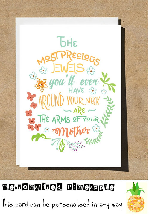 MOTHER'S DAY / BIRTHDAY CARD - MOST PRECIOUS JEWELS ARE ARMS OF YOUR MOTHER