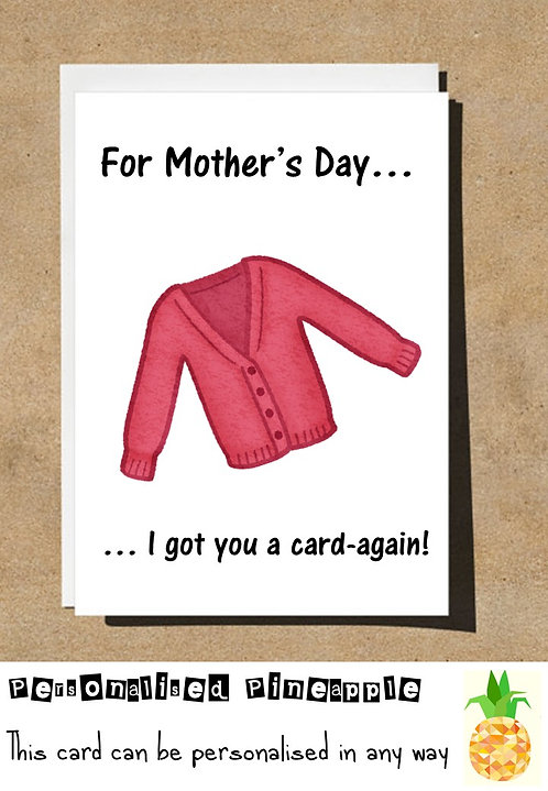FUNNY MOTHERS DAY CARD - I GOT YOU A CARD-AGAIN
