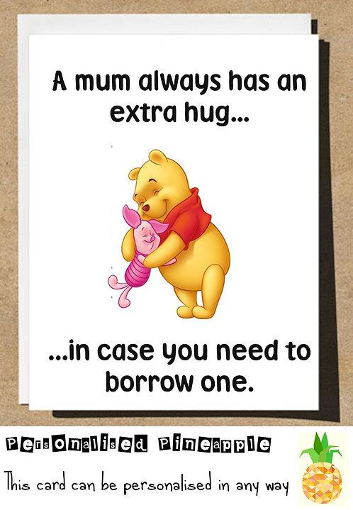 BIRTHDAY / MOTHERS DAY CARD - DISNEY POOH & PIGLET MUM ALWAYS HAS AN EXTRA HUG