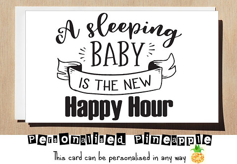 MOTHER'S DAY / NEW BABY CARD - A SLEEPING BABY IS THE NEW HAPPY HOUR