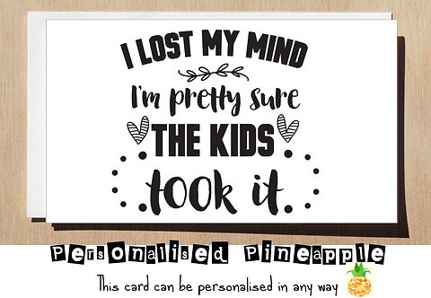 FUNNY MOTHER'S DAY / BIRTHDAY CARD - I LOST MY MIND PRETTY SURE THE KIDS TOOK IT