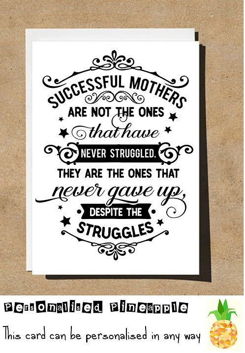 MOTHER'S DAY CARD SUCCESSFUL MOTHERS STRUGGLES AND NEVER GAVE UP
