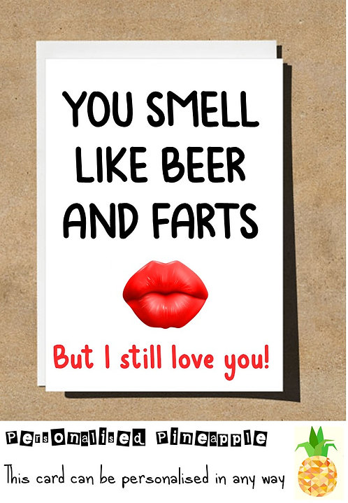 VALENTINES/LOVE CARD - YOU SMELL LIKE BEER & FARTS - PERSONALISED