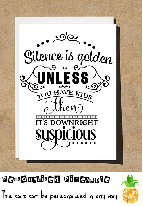 FUNNY FATHERS DAY CARD - SILENCE IS GOLDEN UNLESS HAVE KIDS THEN SUSPICIOUS