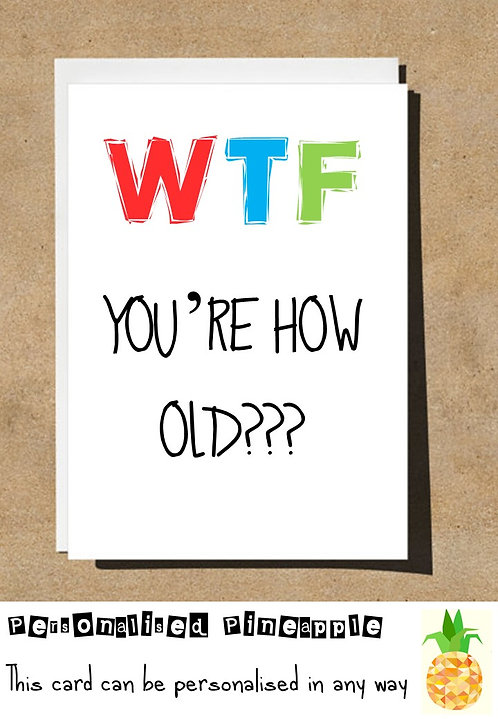 WTF WHAT THE FUCK YOU'RE HOW OLD BIRTHDAY CARD