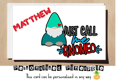 JUST CALL ME GNOMEO - VALENTINES DAY / LOVE CARD - PERSONALISED