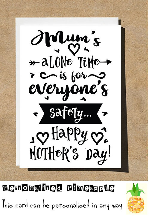 MOTHERS DAY CARD - MUMS ALONE TIME IS FOR EVERYONES SAFETY - FUNNY