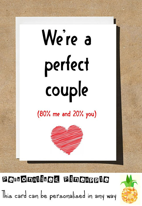 PERFECT COUPLE 80% ME 20% YOU VALENTINES DAY / LOVE CARD - CAN BE PERSONALISED