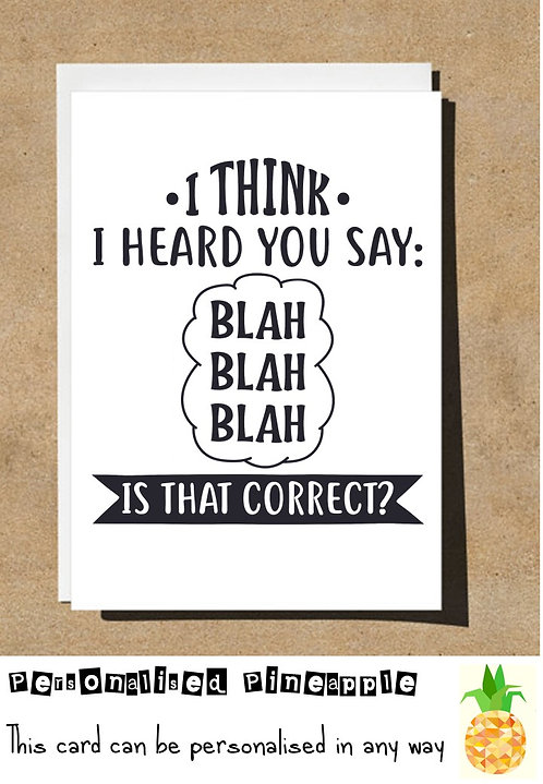 FUNNY MOTHERS FATHERS DAY / BIRTHDAY CARD - THINK I HEARD YOU SAY BLAH BLAH BLAH