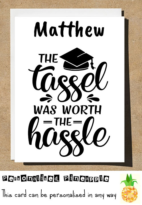 GRADUATION CARD - THE TASSEL WAS WORTH THE HASSLE