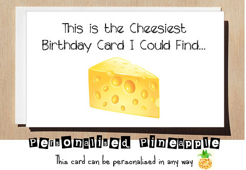 CHEESIEST I COULD FIND BIRTHDAY CARD