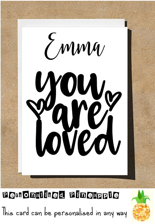 YOU ARE LOVED - VALENTINES DAY / LOVE CARD - PERSONALISED